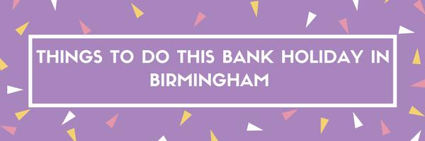 may bank holiday Birmingham